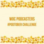 Join the WOC Podcasters #Podtober Challenge for the month of October.