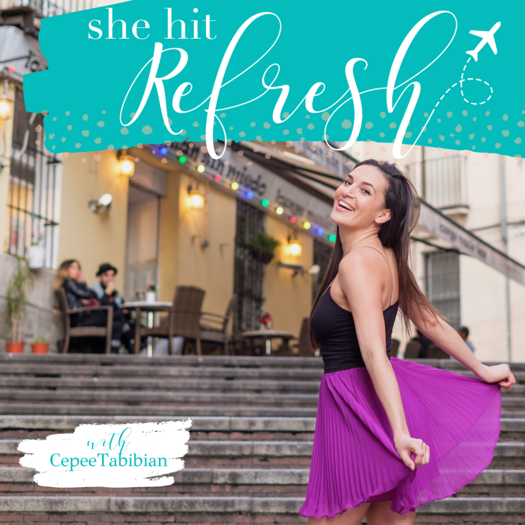 Start a life of travel with She Hit Refresh Podcast by Cepee Tabibian.