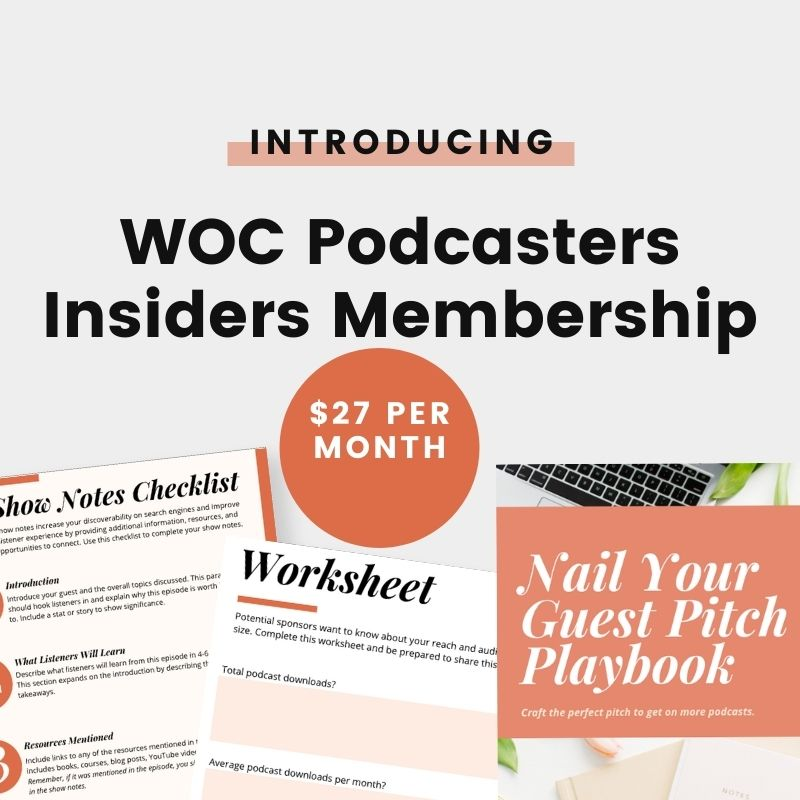 WOC Podcasters Insiders membership includes live classes, monthly accountability call, a resource library and more.