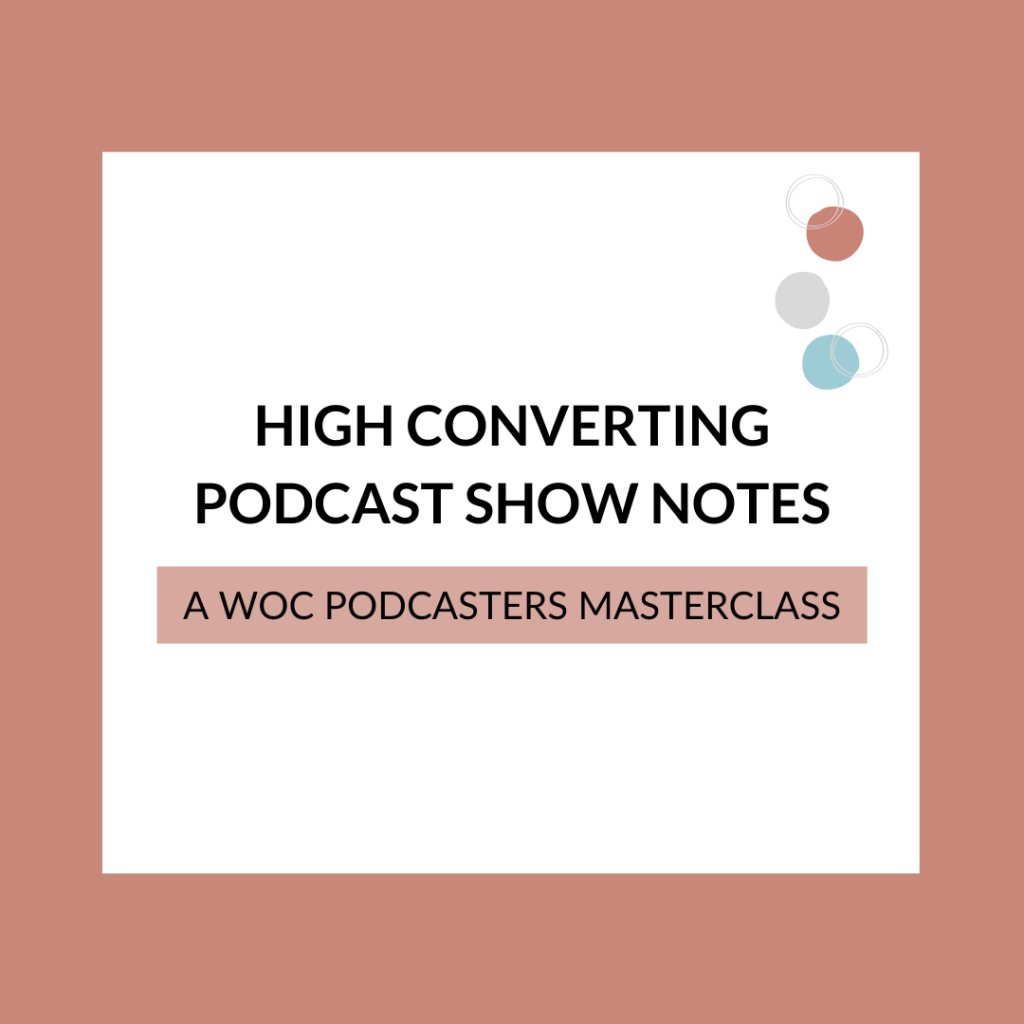 How To Create Podcast Show Notes - WOC Podcasters Podcast Show Notes Masterclass